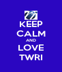 KEEP CALM AND LOVE TWRI - Personalised Poster A4 size