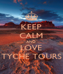 KEEP CALM AND LOVE TYCHE TOURS - Personalised Poster A4 size