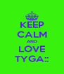 KEEP CALM AND LOVE TYGA:: - Personalised Poster A4 size