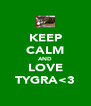 KEEP CALM AND LOVE TYGRA<3 - Personalised Poster A4 size