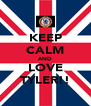 KEEP CALM AND LOVE TYLER!! - Personalised Poster A4 size