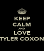 KEEP CALM AND LOVE TYLER COXON - Personalised Poster A4 size