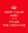 KEEP CALM AND LOVE TYLER THE CREATOR - Personalised Poster A4 size