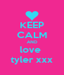 KEEP CALM AND love  tyler xxx - Personalised Poster A4 size