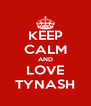 KEEP CALM AND LOVE TYNASH - Personalised Poster A4 size