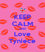 KEEP CALM AND Love Tyniece - Personalised Poster A4 size