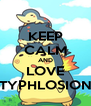 KEEP CALM AND LOVE TYPHLOSION - Personalised Poster A4 size