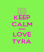 KEEP CALM AND LOVE TYRA - Personalised Poster A4 size