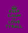 KEEP CALM AND LOVE TYRALL - Personalised Poster A4 size