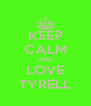 KEEP CALM AND LOVE TYRELL - Personalised Poster A4 size