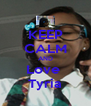 KEEP CALM AND Love  Tyria - Personalised Poster A4 size