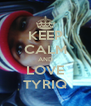 KEEP CALM AND LOVE TYRIQ - Personalised Poster A4 size