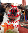 KEEP CALM AND LOVE TYSON - Personalised Poster A4 size