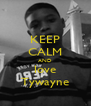 KEEP CALM AND love Tywayne - Personalised Poster A4 size