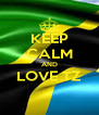 KEEP CALM AND LOVE TZ  - Personalised Poster A4 size