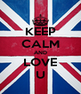 KEEP CALM AND LOVE U - Personalised Poster A4 size