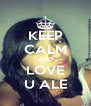 KEEP CALM AND LOVE U ALE - Personalised Poster A4 size