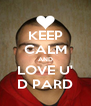 KEEP CALM AND LOVE U' D PARD - Personalised Poster A4 size