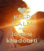 KEEP CALM AND love ù khadourti - Personalised Poster A4 size