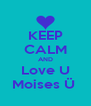 KEEP CALM AND Love U Moises Ü  - Personalised Poster A4 size