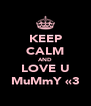 KEEP CALM AND LOVE U MuMmY «3 - Personalised Poster A4 size
