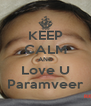 KEEP CALM AND Love U Paramveer - Personalised Poster A4 size