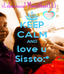 KEEP CALM AND love u Sissto:* - Personalised Poster A4 size