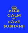 KEEP CALM AND LOVE $UBHANII - Personalised Poster A4 size