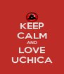 KEEP CALM AND LOVE UCHICA - Personalised Poster A4 size
