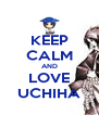KEEP CALM AND LOVE UCHIHA - Personalised Poster A4 size