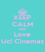 KEEP CALM AND Love Uci Cinemas - Personalised Poster A4 size
