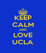KEEP CALM AND LOVE UCLA - Personalised Poster A4 size