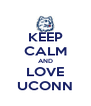 KEEP CALM AND LOVE UCONN - Personalised Poster A4 size