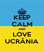 KEEP CALM AND LOVE UCRÂNIA - Personalised Poster A4 size