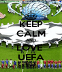 KEEP CALM AND LOVE  UEFA - Personalised Poster A4 size