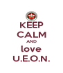 KEEP CALM AND love U.E.O.N. - Personalised Poster A4 size