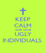 KEEP CALM AND LOVE UGLY INDIVIDUALS  - Personalised Poster A4 size