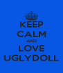 KEEP CALM AND LOVE UGLYDOLL - Personalised Poster A4 size