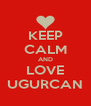 KEEP CALM AND LOVE UGURCAN - Personalised Poster A4 size
