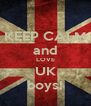 KEEP CALM and LOVE UK boys! - Personalised Poster A4 size