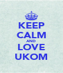 KEEP CALM AND LOVE UKOM - Personalised Poster A4 size