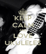 KEEP CALM AND LOVE UKULELES - Personalised Poster A4 size