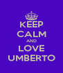 KEEP CALM AND LOVE UMBERTO - Personalised Poster A4 size