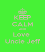 KEEP CALM AND Love  Uncle Jeff - Personalised Poster A4 size