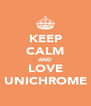 KEEP CALM AND LOVE UNICHROME - Personalised Poster A4 size