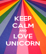 KEEP CALM AND LOVE UNICORN - Personalised Poster A4 size