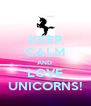 KEEP CALM AND  LOVE UNICORNS! - Personalised Poster A4 size