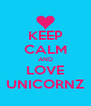KEEP CALM AND LOVE UNICORNZ - Personalised Poster A4 size
