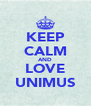 KEEP CALM AND LOVE UNIMUS - Personalised Poster A4 size