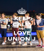 KEEP CALM AND LOVE UNION J - Personalised Poster A4 size